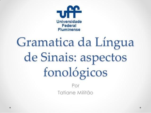 Gramatica da Língua de Sinais: aspectos fonológicos Por Tatiane Militão