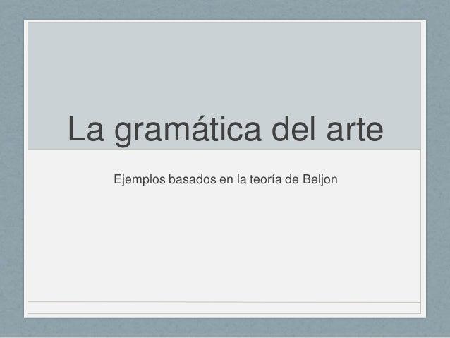 La gramática del arte Ejemplos basados en la teoría de Beljon
