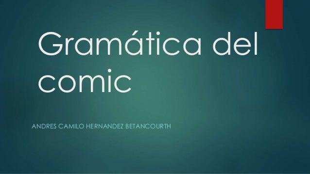 Gramática del comic ANDRES CAMILO HERNANDEZ BETANCOURTH