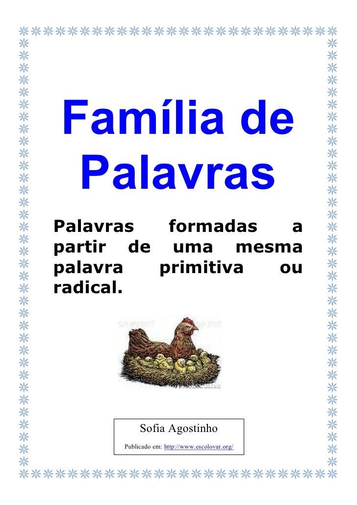 Família de PalavrasPalavras  formadas  apartir de uma mesmapalavra  primitiva ouradical.          Sofia Agostinho     Publ...