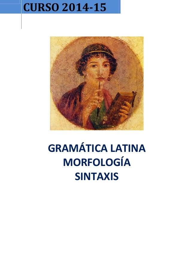 CURSO 2014-15  GRAMÁTICA LATINA  MORFOLOGÍA  SINTAXIS