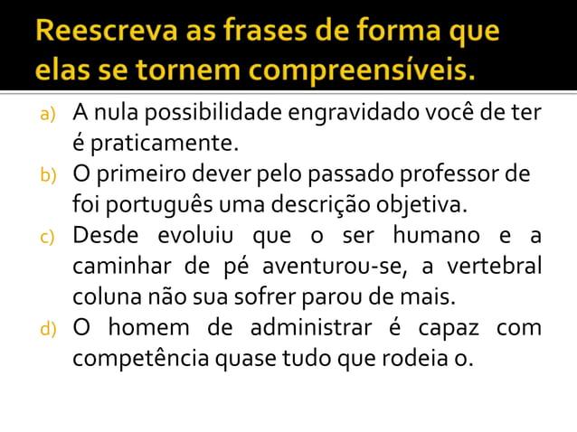 a) A nula possibilidade engravidado você de ter é praticamente. b) O primeiro dever pelo passado professor de foi portuguê...
