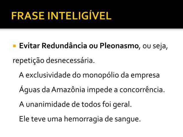  Evitar Redundância ou Pleonasmo, ou seja, repetição desnecessária. A exclusividade do monopólio da empresa Águas da Amaz...