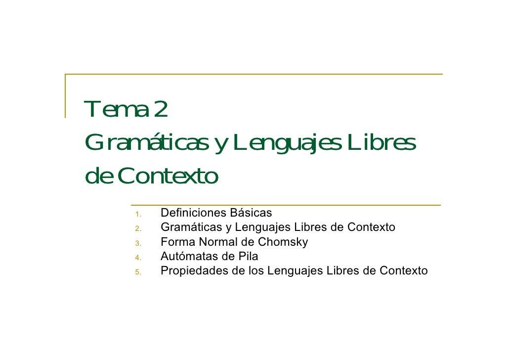 Tema 2Gramáticas y Lenguajes Libresde Contexto    1.   Definiciones Básicas    2.   Gramáticas y Lenguajes Libres de Conte...
