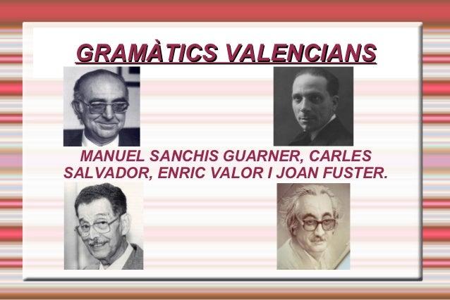 GRAMÀTICS VALENCIANS  MANUEL SANCHIS GUARNER, CARLESSALVADOR, ENRIC VALOR I JOAN FUSTER.