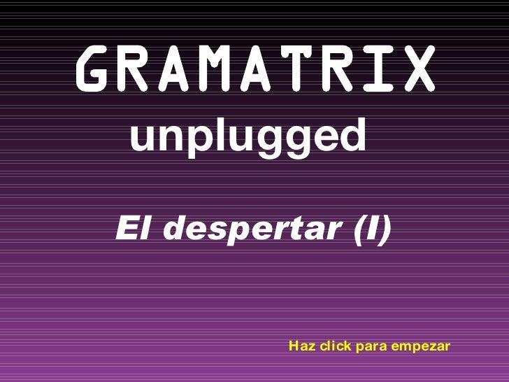 GRAMATRIX unplugged  El despertar (I) Haz click para empezar