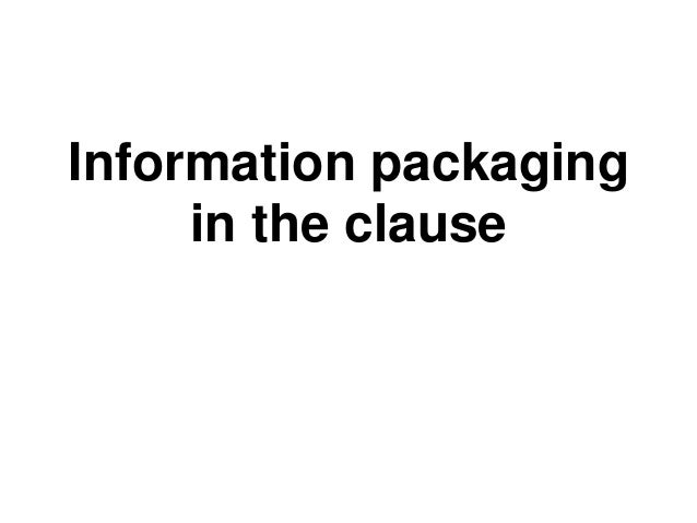 Information packaging     in the clause