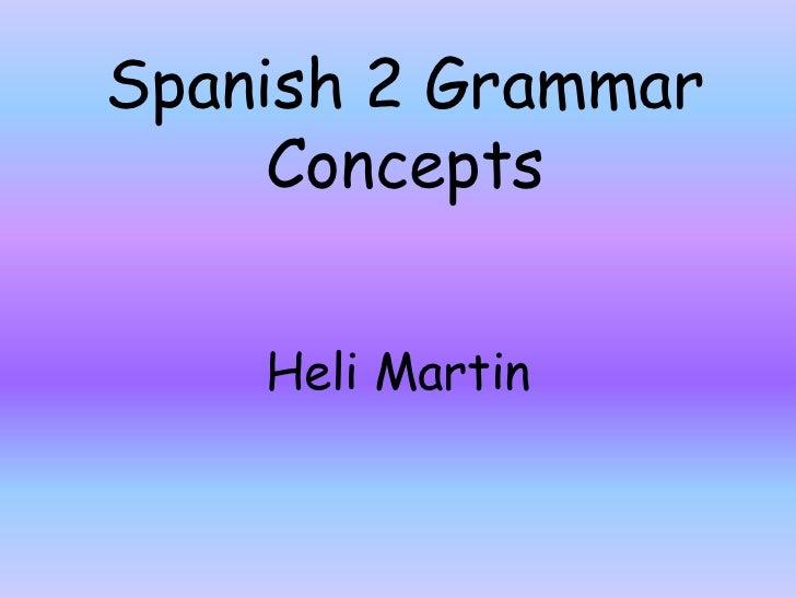 Spanish 2 Grammar Concepts<br />Heli Martin <br />