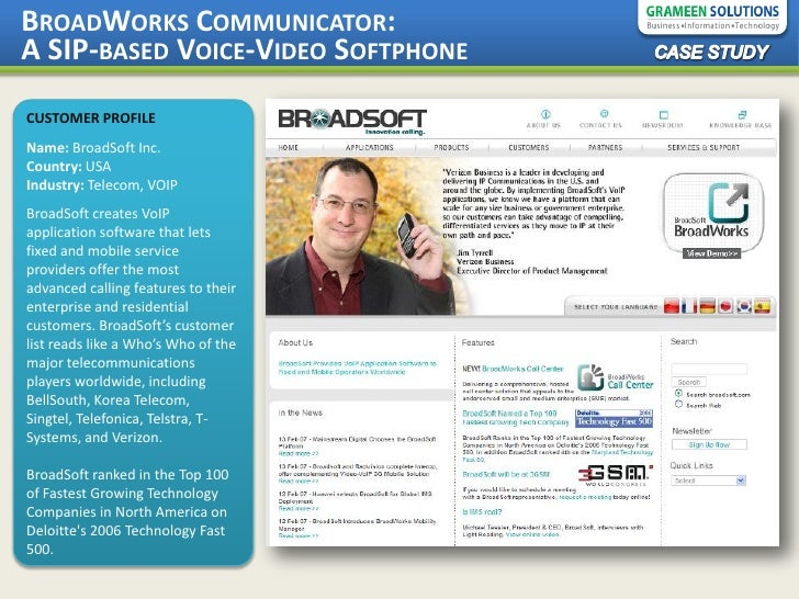BROADWORKS COMMUNICATOR: A SIP-BASED VOICE-VIDEO SOFTPHONE CUSTOMER PROFILE Name: BroadSoft Inc. Country: USA Industry: Te...