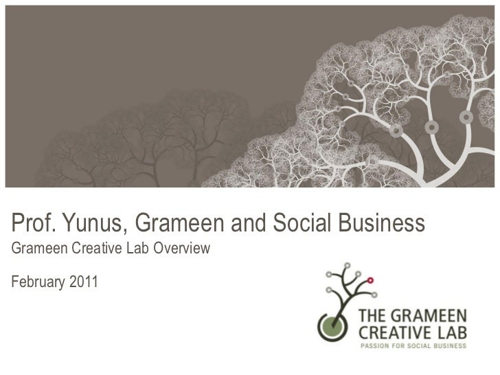 Prof. Yunus, Grameen and Social BusinessGrameen Creative Lab OverviewFebruary 2011