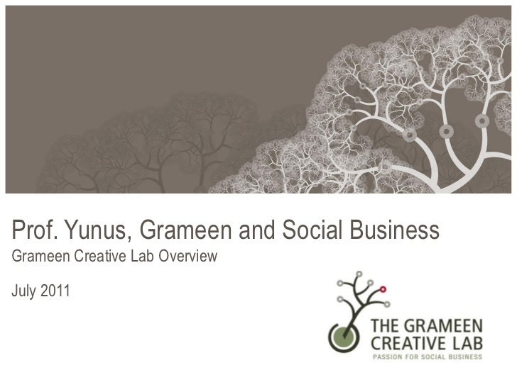 Prof. Yunus, Grameen and Social BusinessGrameen Creative Lab OverviewJuly 2011