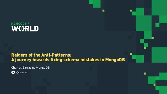 Charles Sarrazin, MongoDB Raiders of the Anti-Patterns: A journey towards fixing schema mistakes in MongoDB @csarrazi