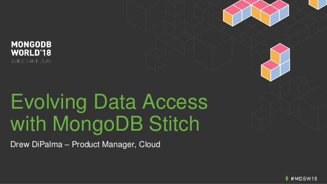 Mongodb World 2018 Evolving Your Data Access With Mongodb