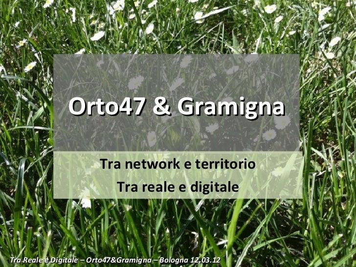 Orto47 & Gramigna                        Tra network e territorio                          Tra reale e digitale           ...