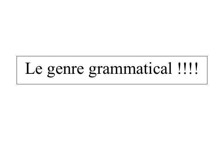 Le genre grammatical !!!!