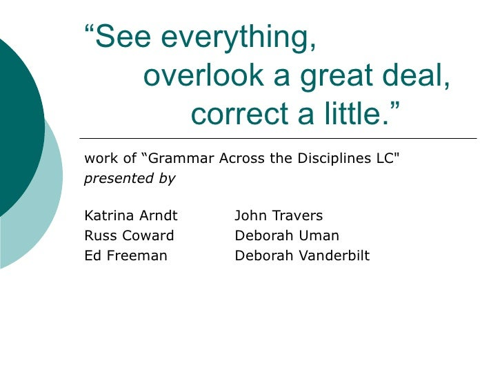 """"""" See everything,  overlook a great deal,   correct a little."""" work of """"Grammar Across the Disciplines LC"""" presented ..."""