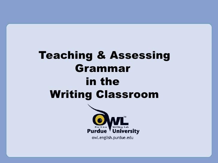 Teaching & Assessing Grammar  in the  Writing Classroom