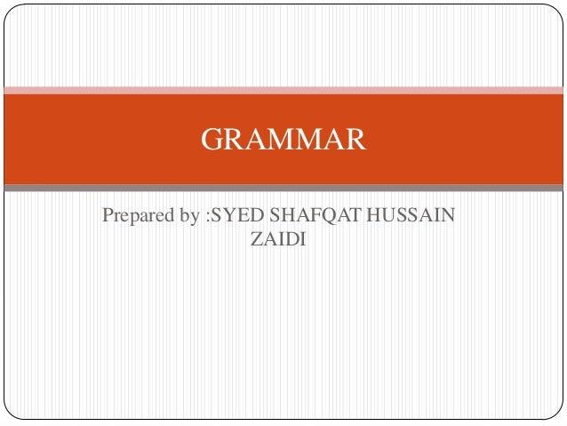 GRAMMARPrepared by :SYED SHAFQAT HUSSAIN                ZAIDI