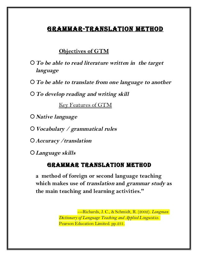 Grammar-TranslaTion meThod Objectives of GTM To be able to read literature written in the target language To be able to ...