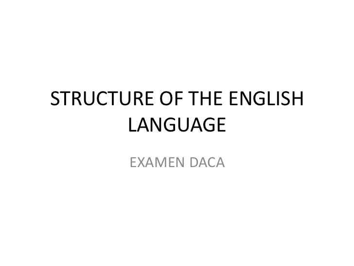 STRUCTURE OF THE ENGLISH       LANGUAGE       EXAMEN DACA
