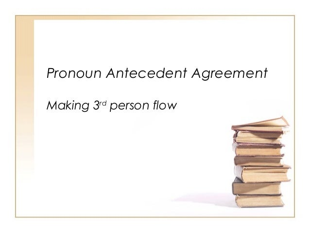 Pronoun Antecedent Agreement Making 3rd person flow