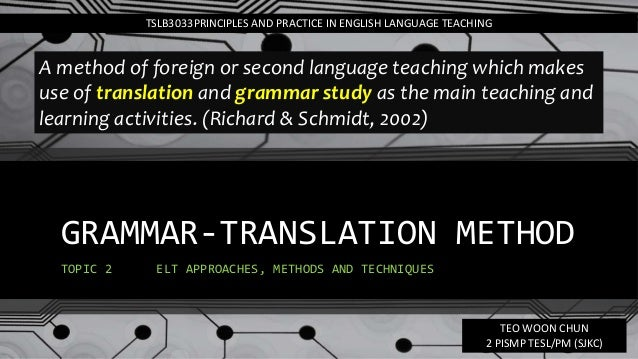 GRAMMAR-TRANSLATION METHOD TOPIC 2 ELT APPROACHES, METHODS AND TECHNIQUES TSLB3033PRINCIPLES AND PRACTICE IN ENGLISH LANGU...