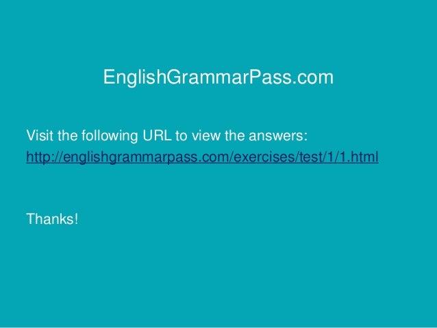 EnglishGrammarPass.com Visit the following URL to view the answers: http://englishgrammarpass.com/exercises/test/1/1.html ...