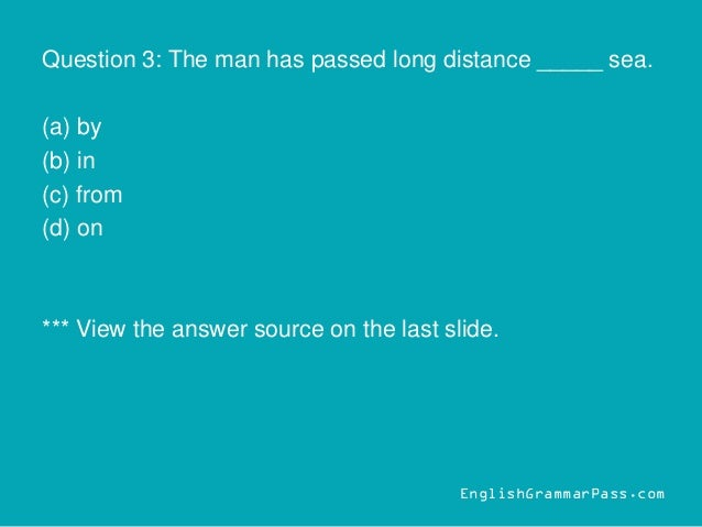 Question 3: The man has passed long distance _____ sea. (a) by (b) in (c) from (d) on *** View the answer source on the la...