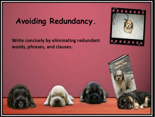 Avoiding Redundancy. Write concisely by eliminating redundant words, phrases, and clauses.
