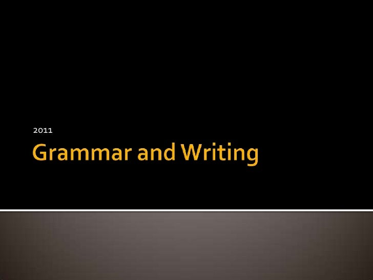 Grammar and Writing<br />2011<br />