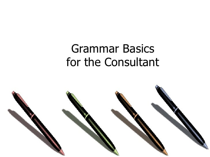 Grammar Basics <br />for the Consultant<br />