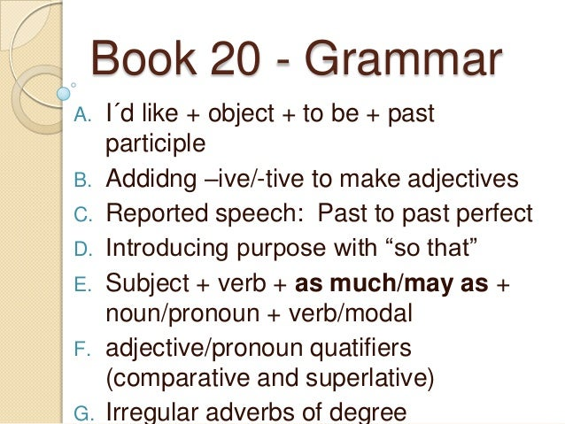 Book 20 - Grammar A. B. C. D. E. F.  G.  I´d like + object + to be + past participle Addidng –ive/-tive to make adjectives...