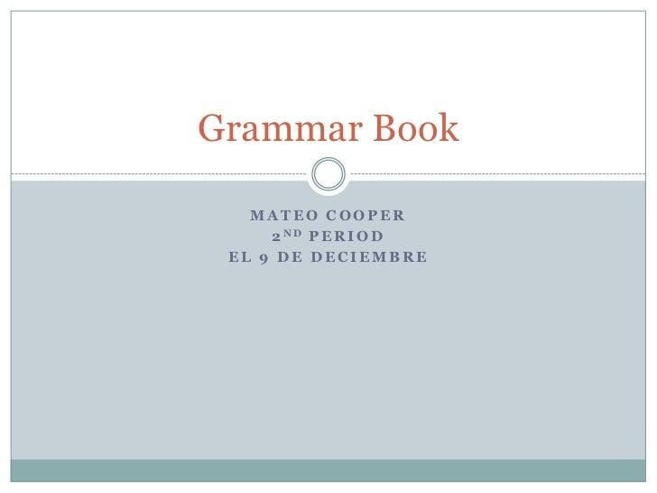 Mateo Cooper<br />2nd period<br />El 9 de deciembre<br />Grammar Book<br />