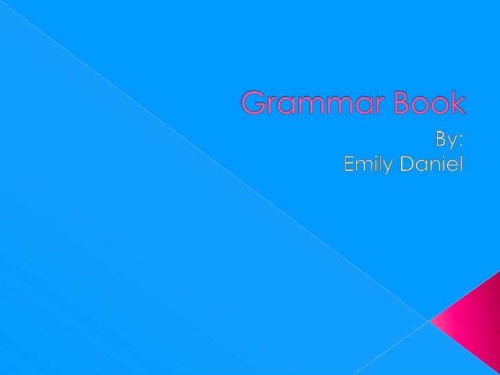 Grammar Book<br />By:<br />Emily Daniel<br />