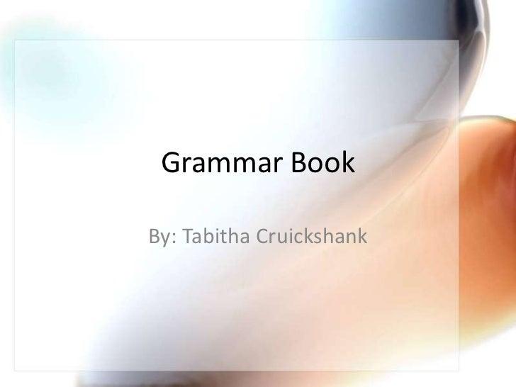 Grammar BookBy: Tabitha Cruickshank