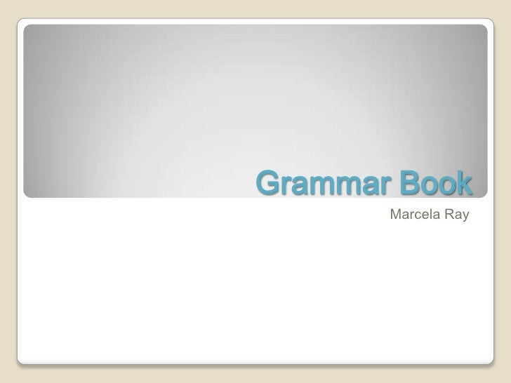 Grammar Book       Marcela Ray