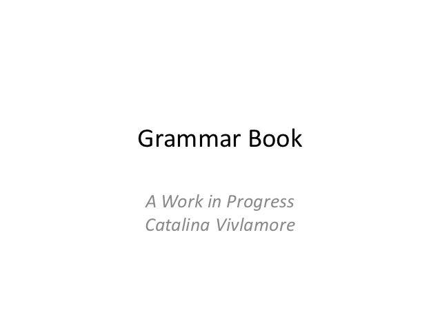 Grammar BookA Work in ProgressCatalina Vivlamore
