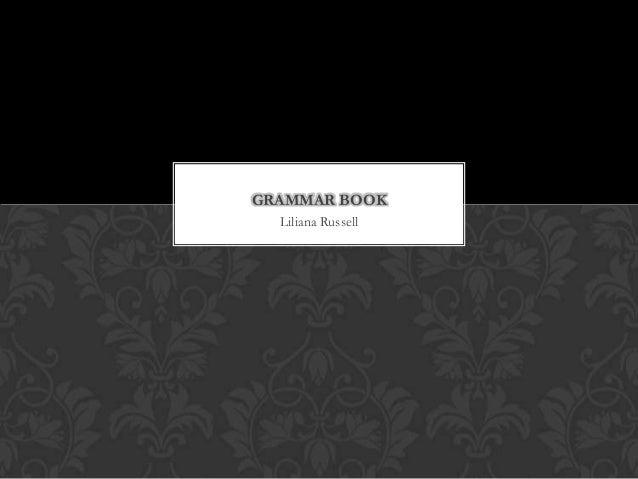 GRAMMAR BOOK  Liliana Russell