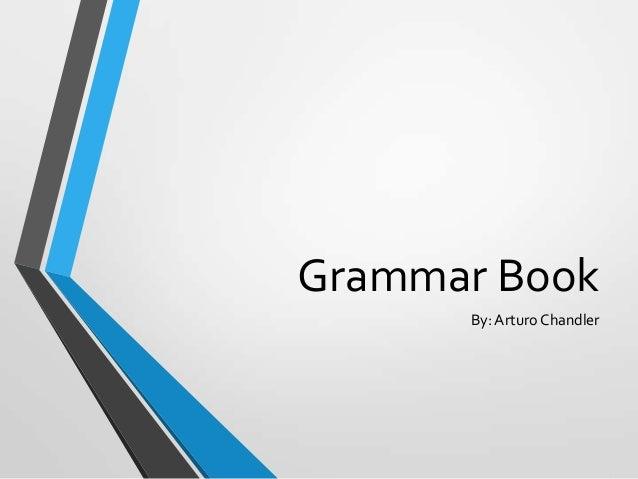 Grammar Book By: Arturo Chandler