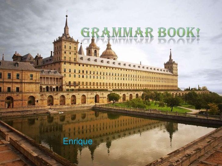 Grammar Book!<br />Enrique<br />
