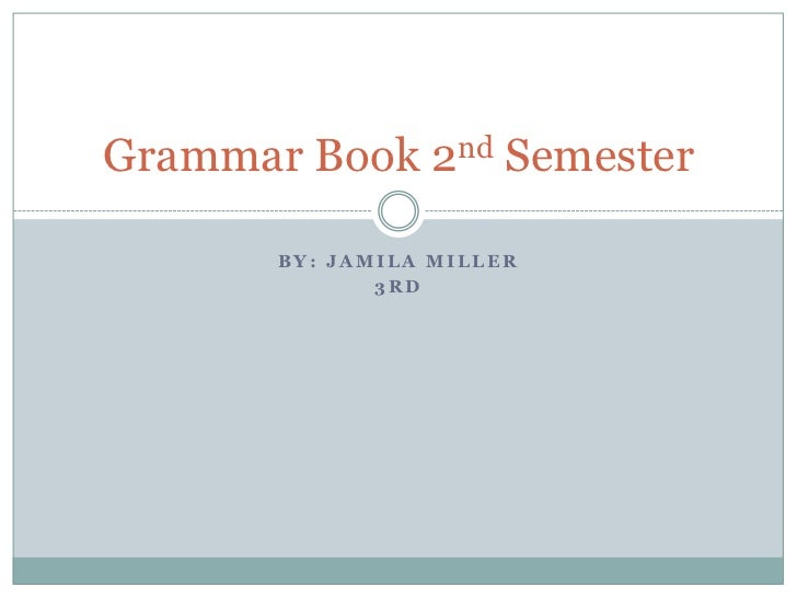 By: Jamila miller<br />3rd<br />Grammar Book 2nd Semester<br />