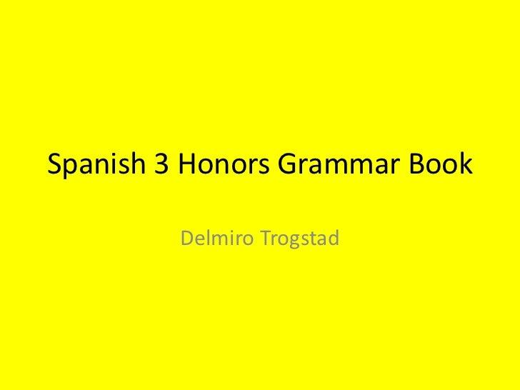 Spanish 3 Honors Grammar Book<br />Delmiro Trogstad<br />