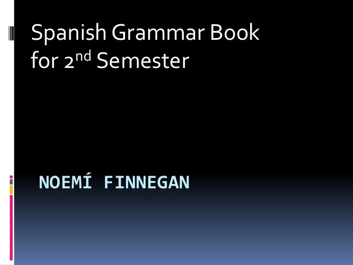 Noemí Finnegan<br />Spanish Grammar Book <br />for 2nd Semester<br />