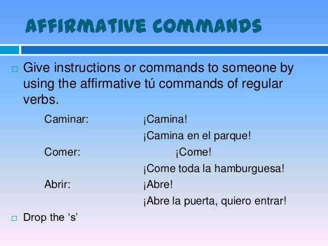 Negative Commands   When you tell someone what not to do, you use a    negative command.   They are formed by       Habl...