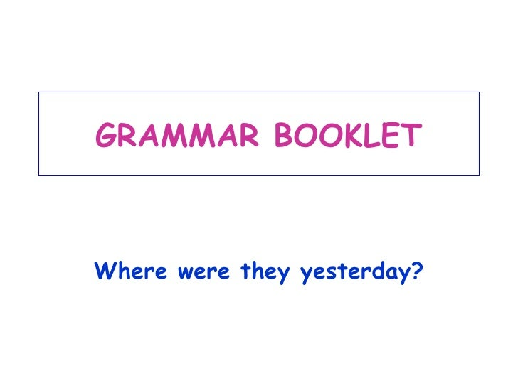 GRAMMAR BOOKLETWhere were they yesterday?