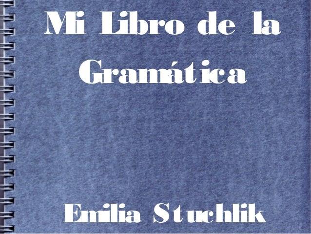 Mi Libro de la Gramática  Emilia Stuchlik