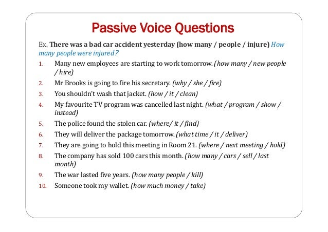 Passive Voice Questions Ex. There was a bad car accident yesterday (how many / people / injure) How many people were injur...