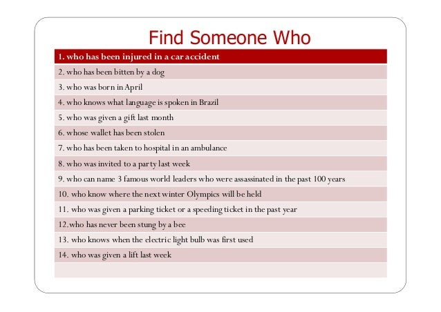 Find Someone Who 1. who has been injured in a car accident 2. who has been bitten by a dog 3. who was born inApril 4. who ...