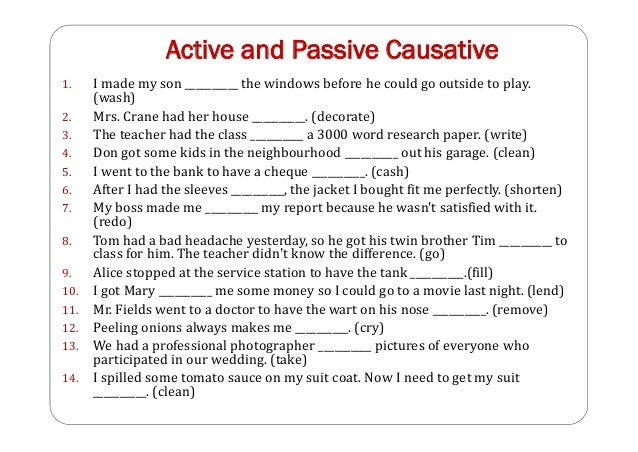 Active and Passive Causative 1. I made my son __________ the windows before he could go outside to play. (wash) 2. Mrs. Cr...