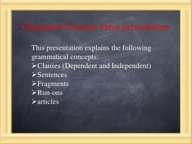 Grammar Common Error presentation  This presentation explains the following  grammatical concepts:  Clauses (Dependent an...
